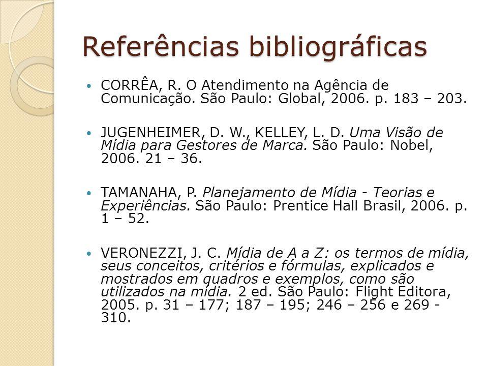 Referências bibliográficas CORRÊA, R. O Atendimento na Agência de Comunicação. São Paulo: Global, 2006. p. 183 – 203. JUGENHEIMER, D. W., KELLEY, L. D