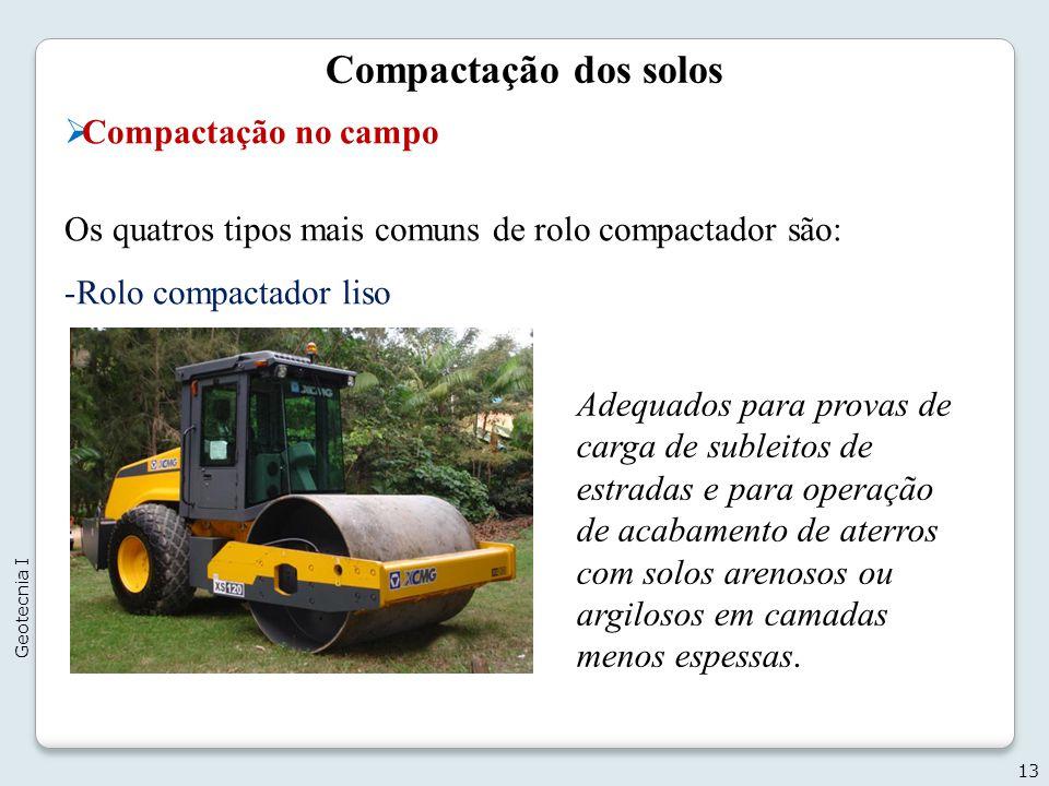 Compactação dos solos Compactação no campo Os quatros tipos mais comuns de rolo compactador são: -Rolo compactador liso 13 Geotecnia I Adequados para