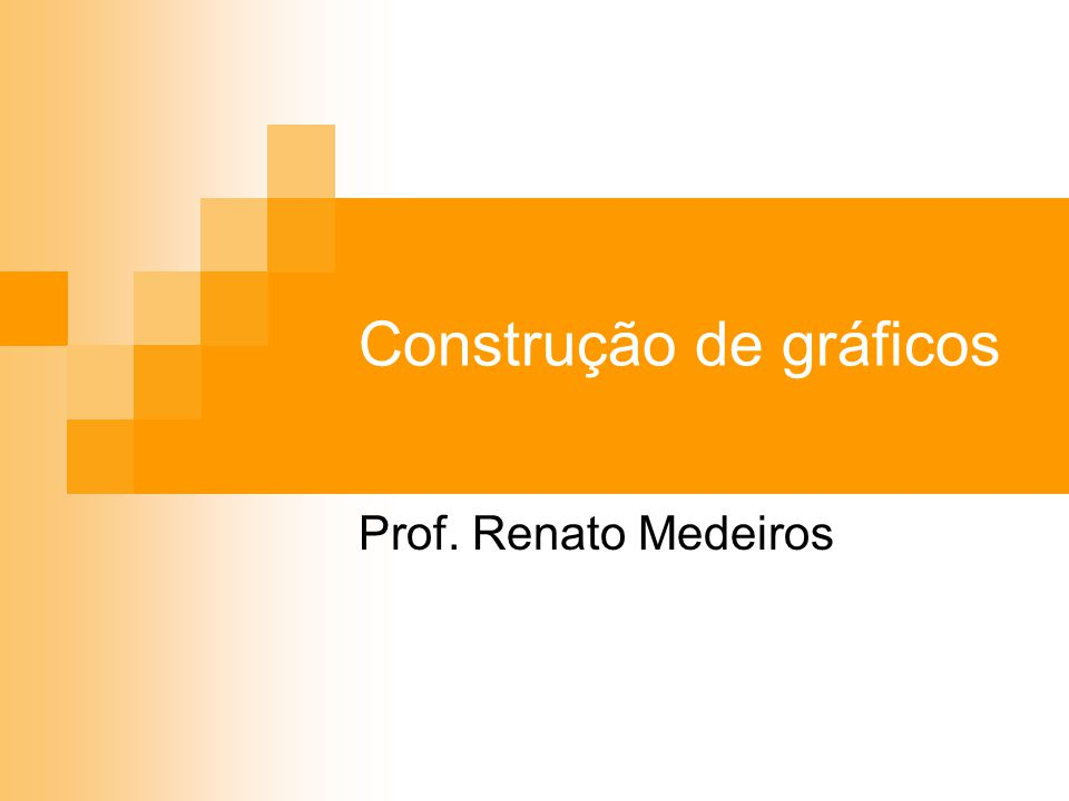 Construção de gráficos Prof. Renato Medeiros