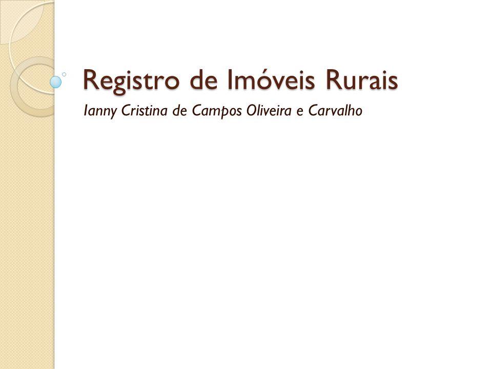 Registro de Imóveis Rurais Lei 601/1850 – Estabeleceu a obrigatoriedade do registro para convalidação do Direito de Propriedade.