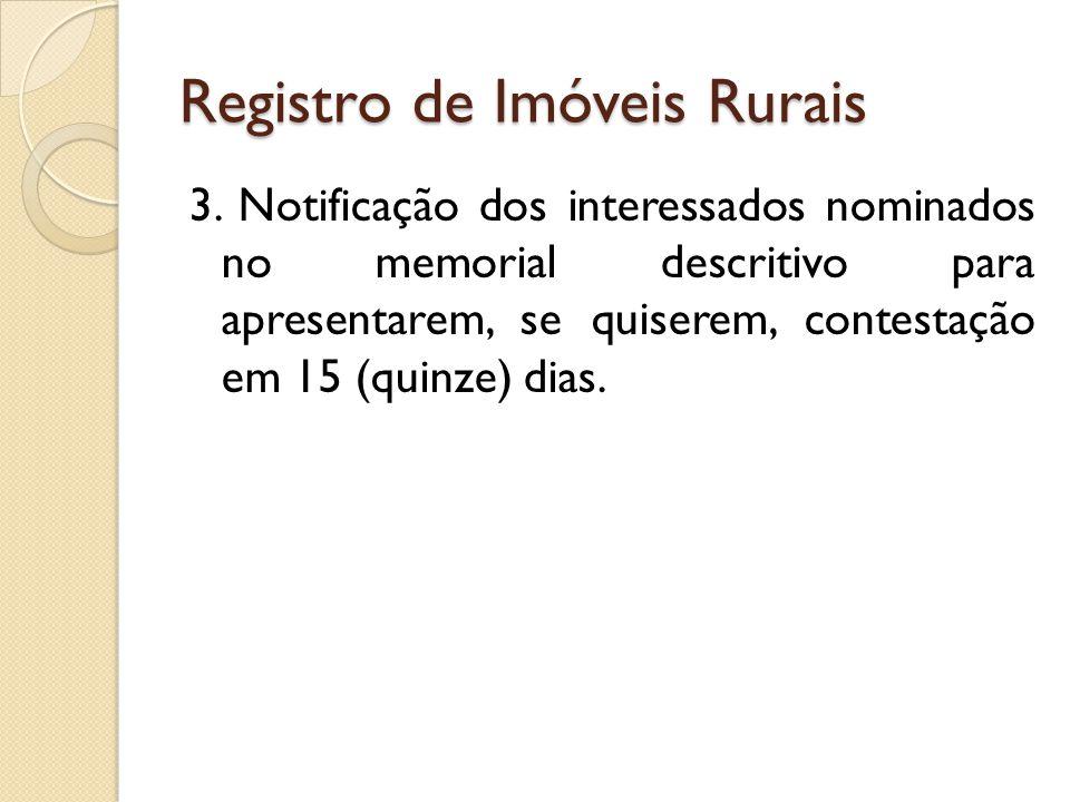 Registro de Imóveis Rurais 3. Notificação dos interessados nominados no memorial descritivo para apresentarem, se quiserem, contestação em 15 (quinze)