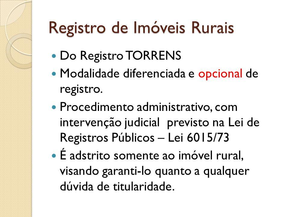 Registro de Imóveis Rurais Do Registro TORRENS Modalidade diferenciada e opcional de registro. Procedimento administrativo, com intervenção judicial p