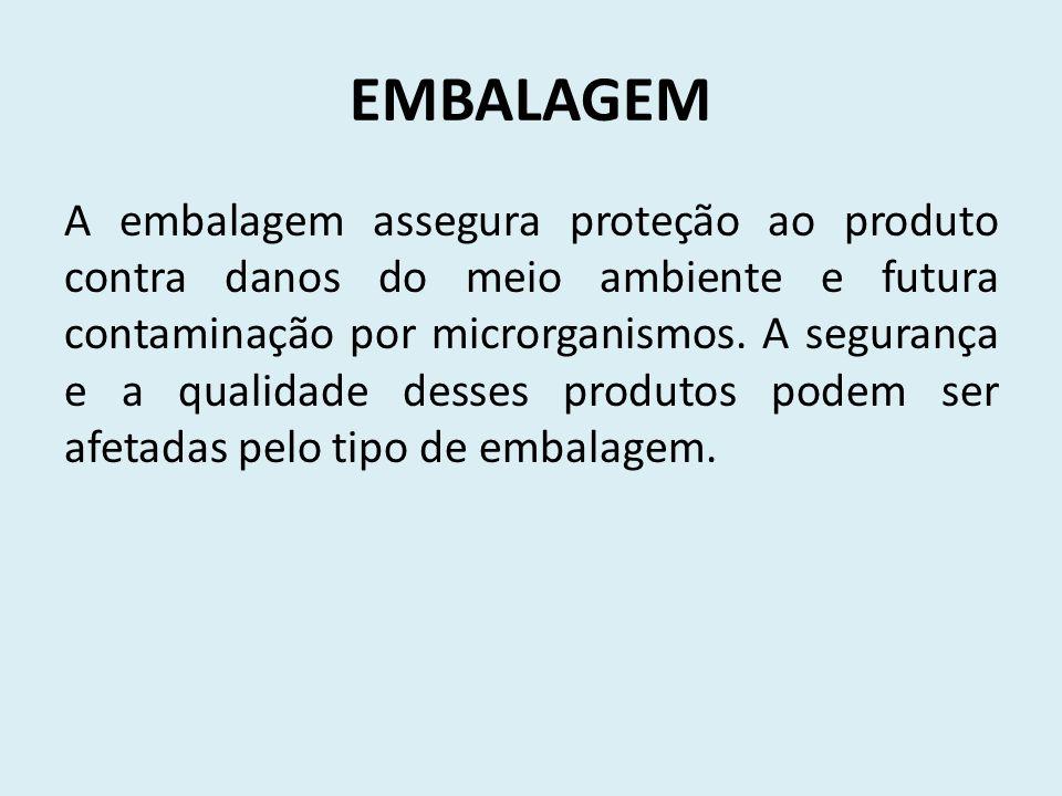 EMBALAGEM A embalagem assegura proteção ao produto contra danos do meio ambiente e futura contaminação por microrganismos.