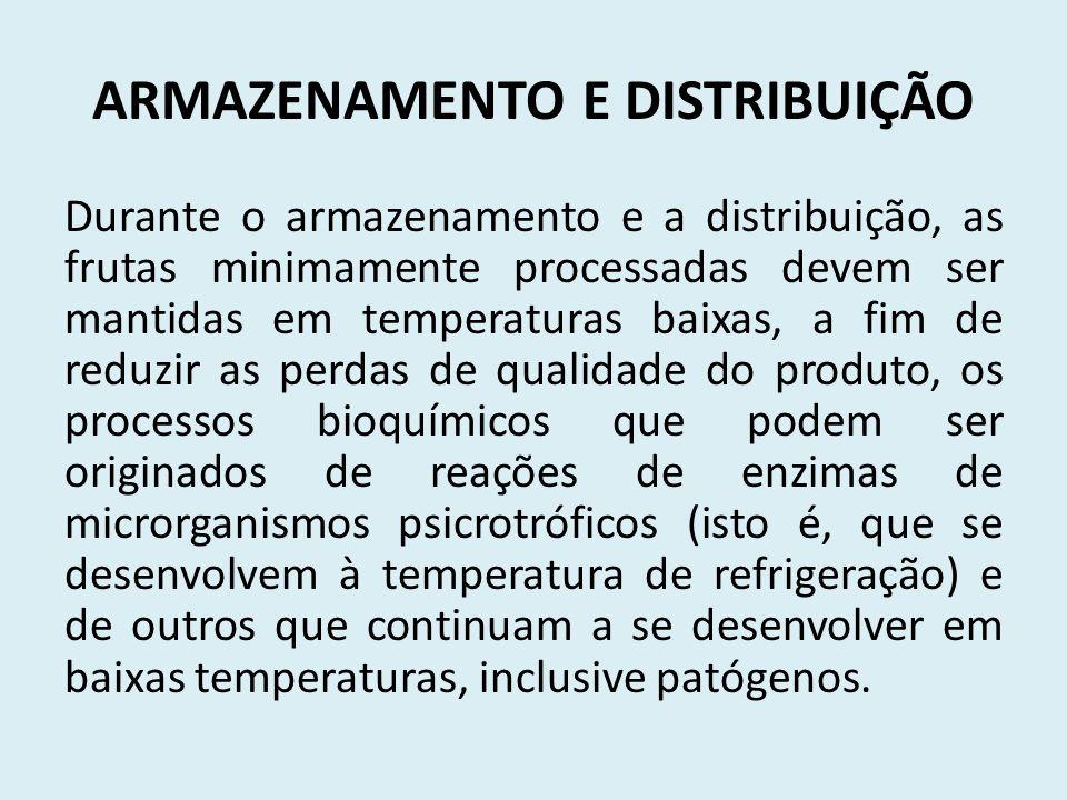 ARMAZENAMENTO E DISTRIBUIÇÃO Durante o armazenamento e a distribuição, as frutas minimamente processadas devem ser mantidas em temperaturas baixas, a
