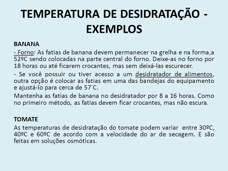 TEMPERATURA DE DESIDRATAÇÃO - EXEMPLOS BANANA - Forno: As fatias de banana devem permanecer na grelha e na forma,a 52ºC sendo colocadas na parte centr
