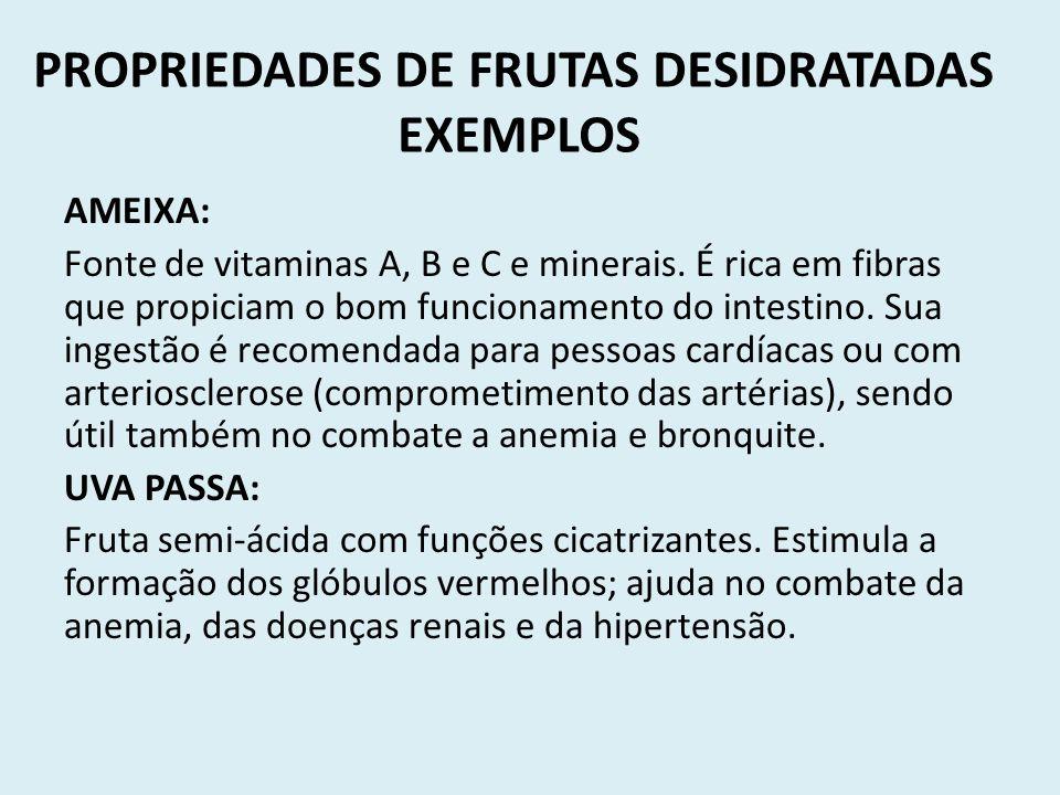 PROPRIEDADES DE FRUTAS DESIDRATADAS EXEMPLOS AMEIXA: Fonte de vitaminas A, B e C e minerais. É rica em fibras que propiciam o bom funcionamento do int