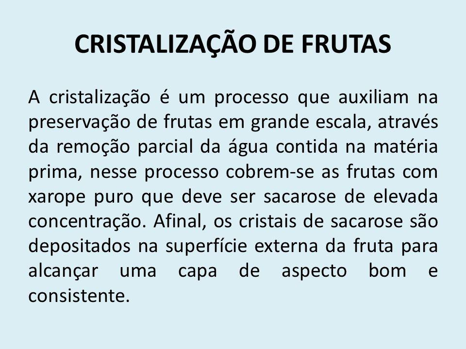 A cristalização é um processo que auxiliam na preservação de frutas em grande escala, através da remoção parcial da água contida na matéria prima, nes