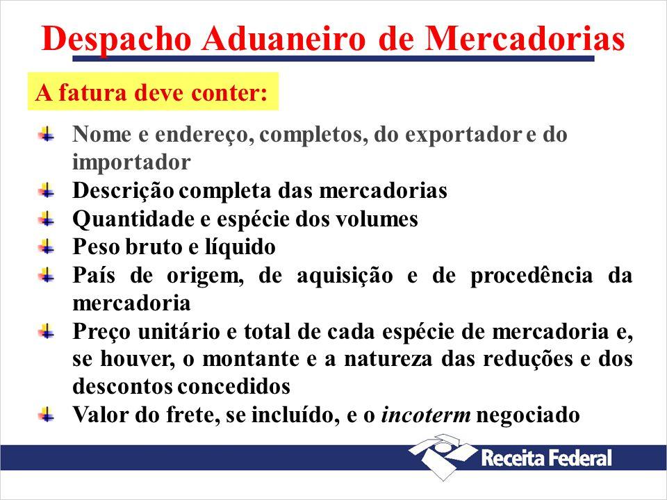 Despacho Aduaneiro de Mercadorias Documentos exigidos do importador : Conhecimento de carga (Air Way Bill) Fatura comercial original, assinada pelo ex