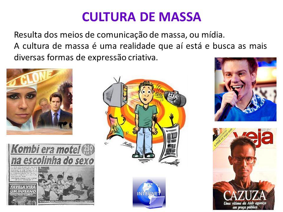 CULTURA DE MASSA Resulta dos meios de comunicação de massa, ou mídia.
