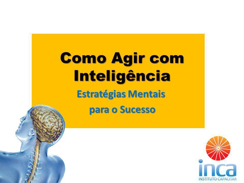 Como Agir com Inteligência Estratégias Mentais para o Sucesso para o Sucesso