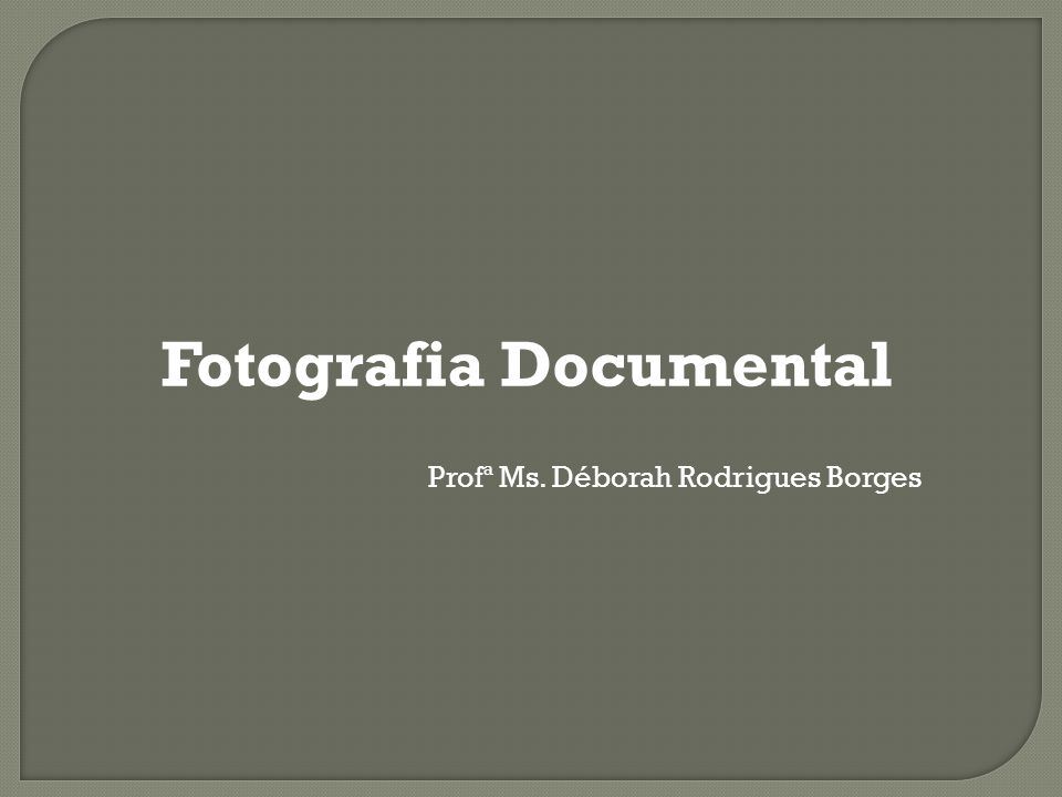 Fotografia Documental Profª Ms. Déborah Rodrigues Borges