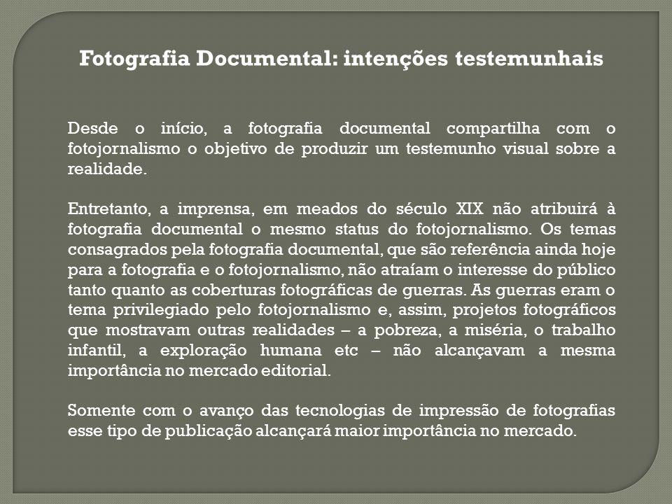 Fotografia Documental: intenções testemunhais Desde o início, a fotografia documental compartilha com o fotojornalismo o objetivo de produzir um teste
