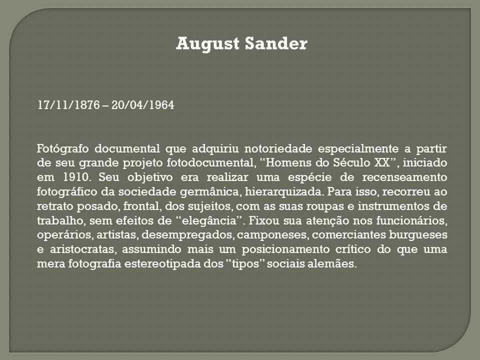 August Sander 17/11/1876 – 20/04/1964 Fotógrafo documental que adquiriu notoriedade especialmente a partir de seu grande projeto fotodocumental, Homen