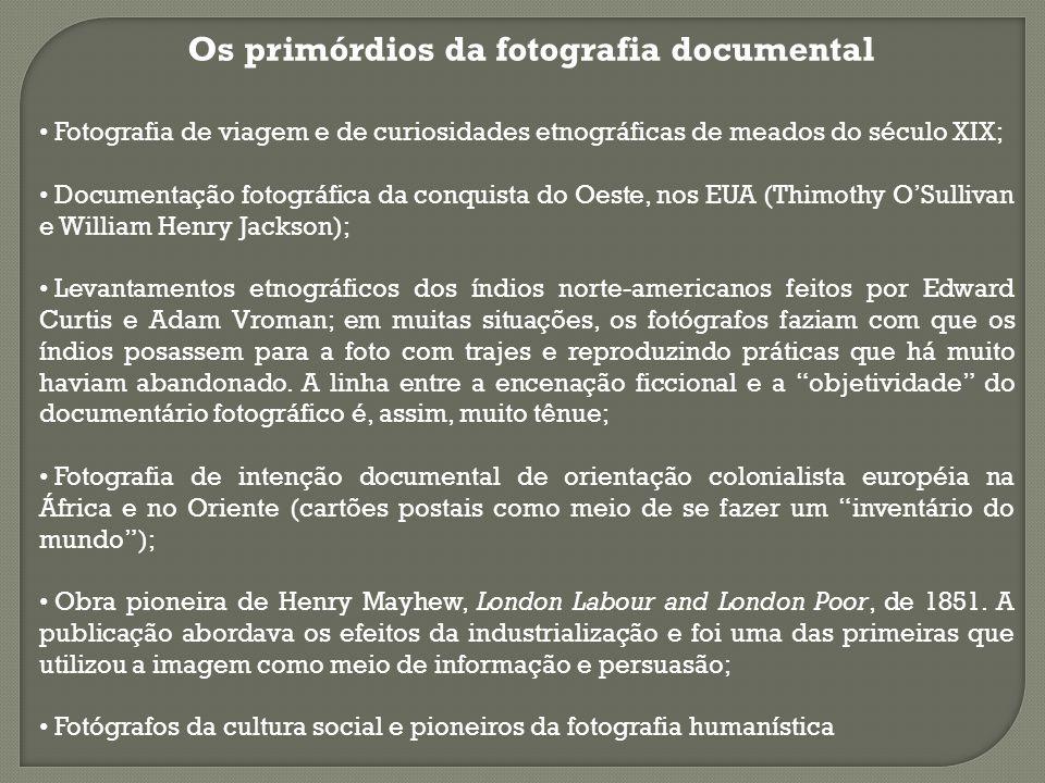 Os primórdios da fotografia documental Fotografia de viagem e de curiosidades etnográficas de meados do século XIX; Documentação fotográfica da conqui