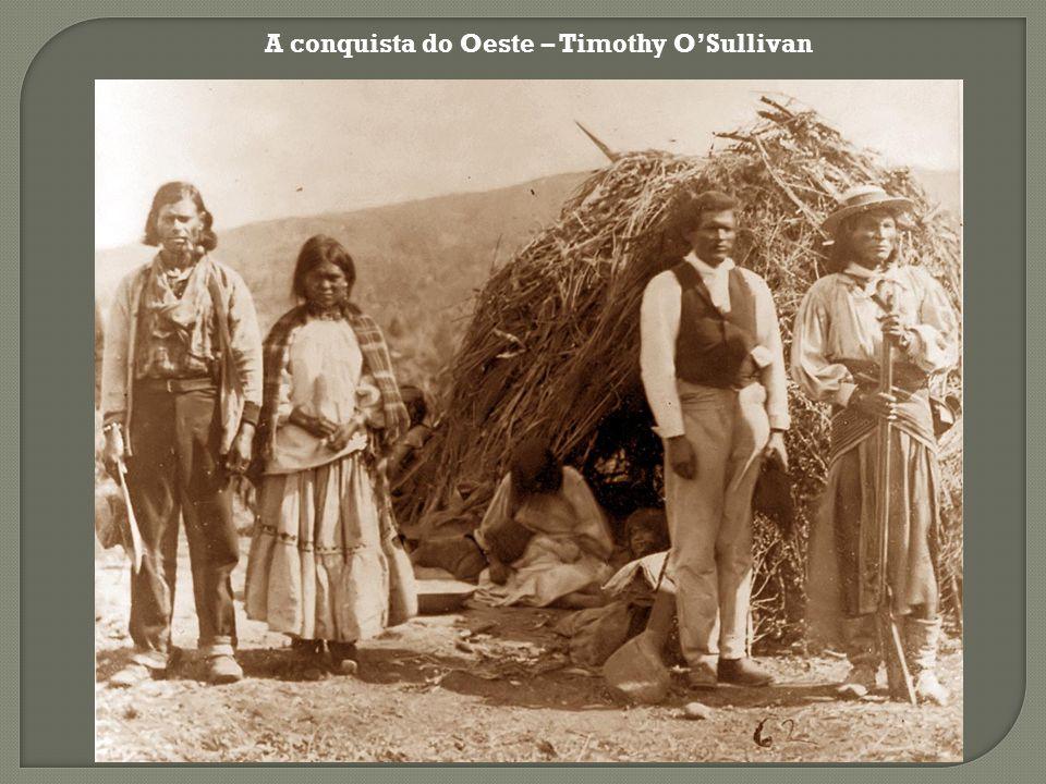 A conquista do Oeste – Timothy OSullivan