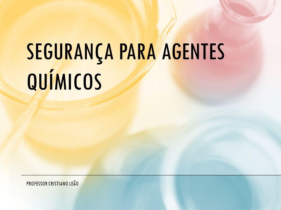 SEGURANÇA PARA AGENTES QUÍMICOS PROFESSOR CRISTIANO LEÃO