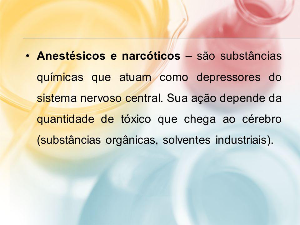 Anestésicos e narcóticos – são substâncias químicas que atuam como depressores do sistema nervoso central. Sua ação depende da quantidade de tóxico qu