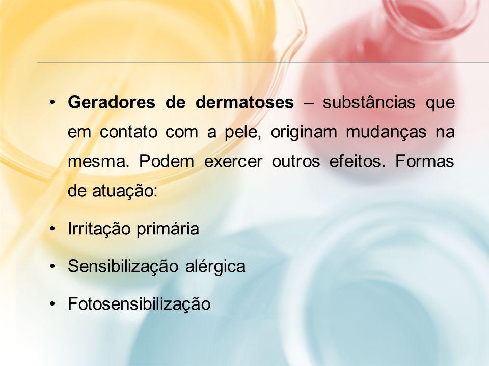 Geradores de dermatoses – substâncias que em contato com a pele, originam mudanças na mesma. Podem exercer outros efeitos. Formas de atuação: Irritaçã