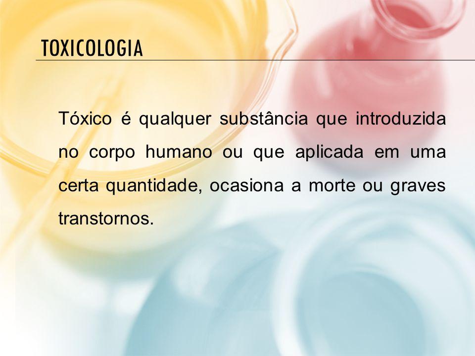 TOXICOLOGIA Tóxico é qualquer substância que introduzida no corpo humano ou que aplicada em uma certa quantidade, ocasiona a morte ou graves transtorn