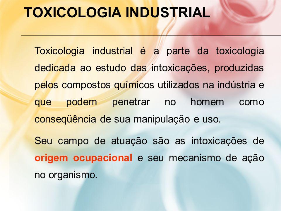 TOXICOLOGIA INDUSTRIAL Toxicologia industrial é a parte da toxicologia dedicada ao estudo das intoxicações, produzidas pelos compostos químicos utilizados na indústria e que podem penetrar no homem como conseqüência de sua manipulação e uso.