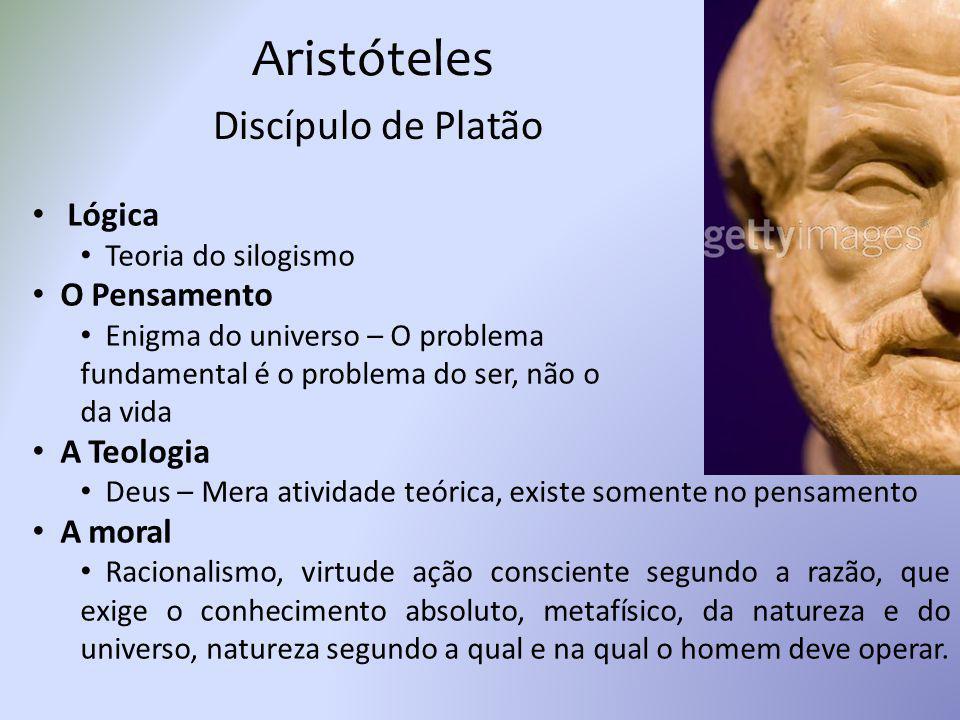 Aristóteles Discípulo de Platão Lógica Teoria do silogismo O Pensamento Enigma do universo – O problema fundamental é o problema do ser, não o da vida