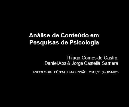 Análise de Conteúdo em Pesquisas de Psicologia Thiago Gomes de Castro, Daniel Abs & Jorge Castellá Sarriera PSICOLOGIA: CIÊNCIA E PROFISSÃO, 2011, 31