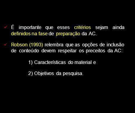Éimportantequeessescritériossejamainda definidos na fase de preparação da AC. Robson (1993) relembra que as opções de inclusão de conteúdo devem respe