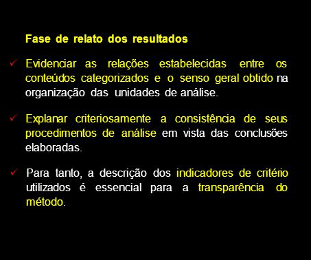 Fase de relato dos resultados Evidenciar as relações estabelecidas entre os conteúdos categorizados e o senso geral obtido na organização das unidades de análise.