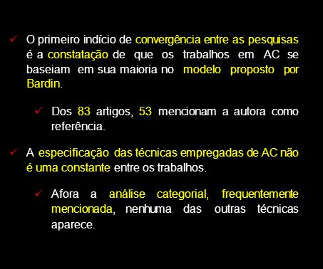 O primeiro indício de convergência entre as pesquisas é a constatação de que os trabalhos em AC se baseiam em sua maioria no modelo proposto por Bardin.