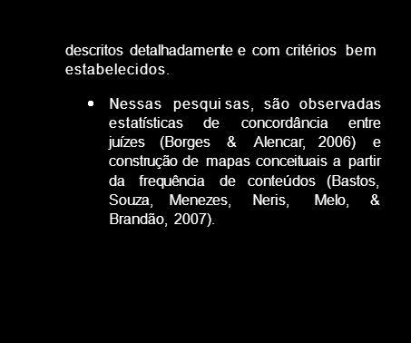 descritos detalhadamente e com critérios bem estabeleci dos. Nessas pesqui sas, são observadas estatísticas de concordância entre juízes (Borges & Ale