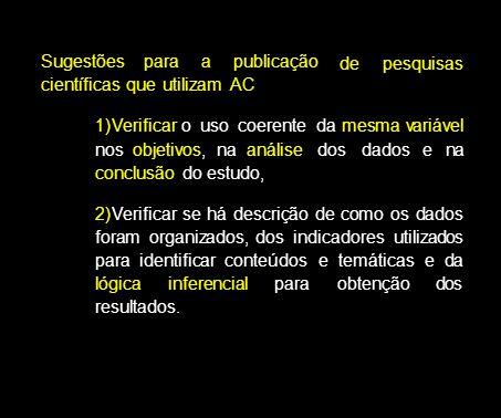 Sugestõesparaapublicação científicas que utilizam AC depesquisas 1)Verificar o uso coerente da mesma variável nos objetivos, na análise dos dados e na