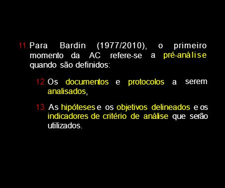11.ParaBardi n(1977/2010),opri mei ropri mei ro momentodaACrefere-se quando são definidos: apré-anál i s eapré-anál i s e 12. Osdocumentoseprotocolosa