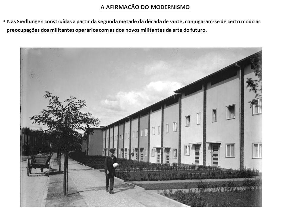 A AFIRMAÇÃO DO MODERNISMO Nas Siedlungen construídas a partir da segunda metade da década de vinte, conjugaram-se de certo modo as preocupações dos mi