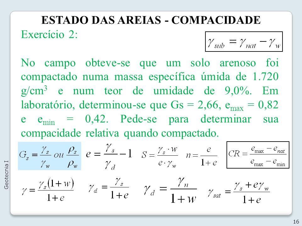 ESTADO DAS AREIAS - COMPACIDADE 16 Geotecnia I Exercício 2: No campo obteve-se que um solo arenoso foi compactado numa massa específica úmida de 1.720