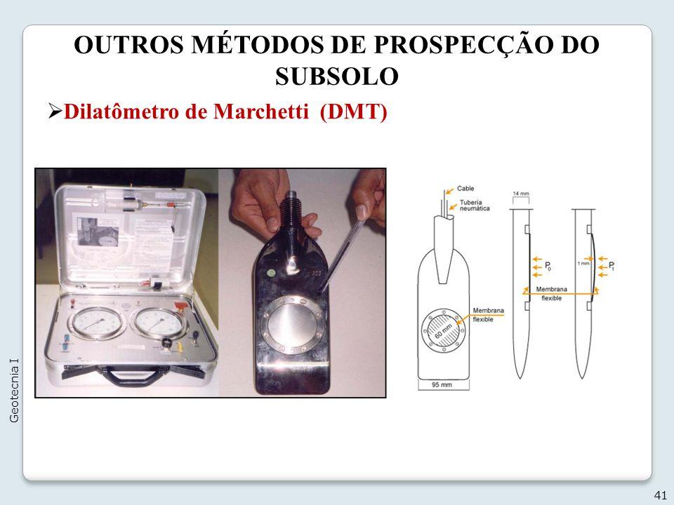 OUTROS MÉTODOS DE PROSPECÇÃO DO SUBSOLO 41 Geotecnia I Dilatômetro de Marchetti (DMT)