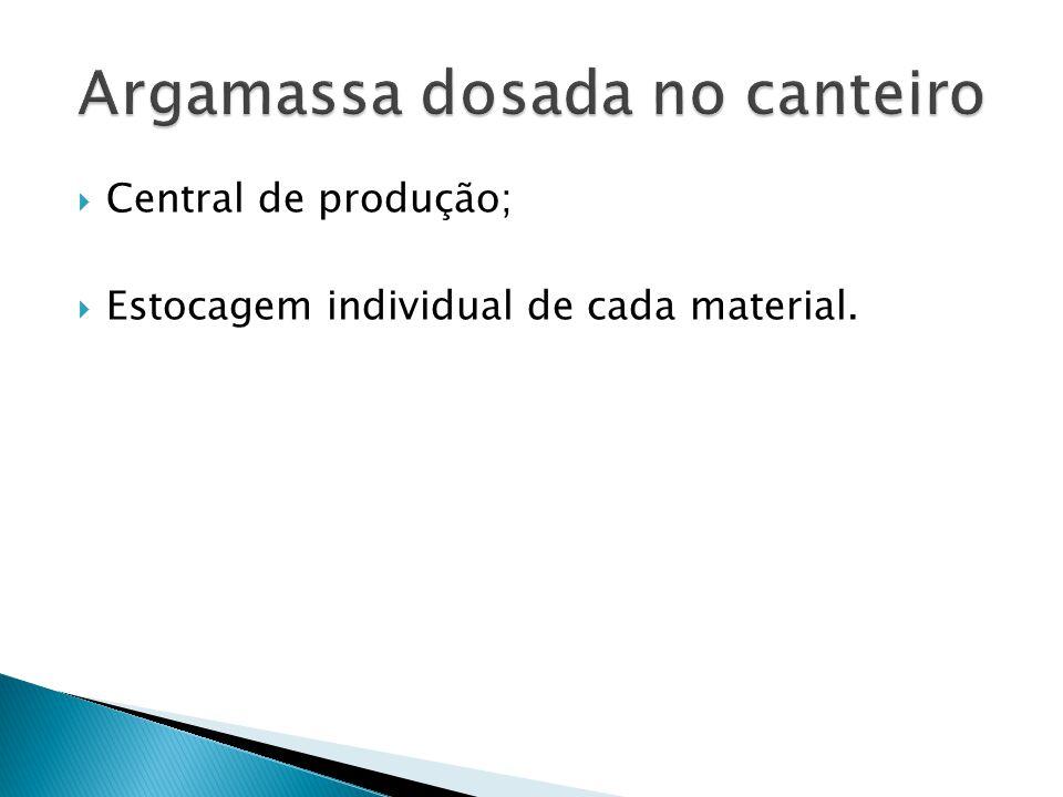 Central de produção; Estocagem individual de cada material.
