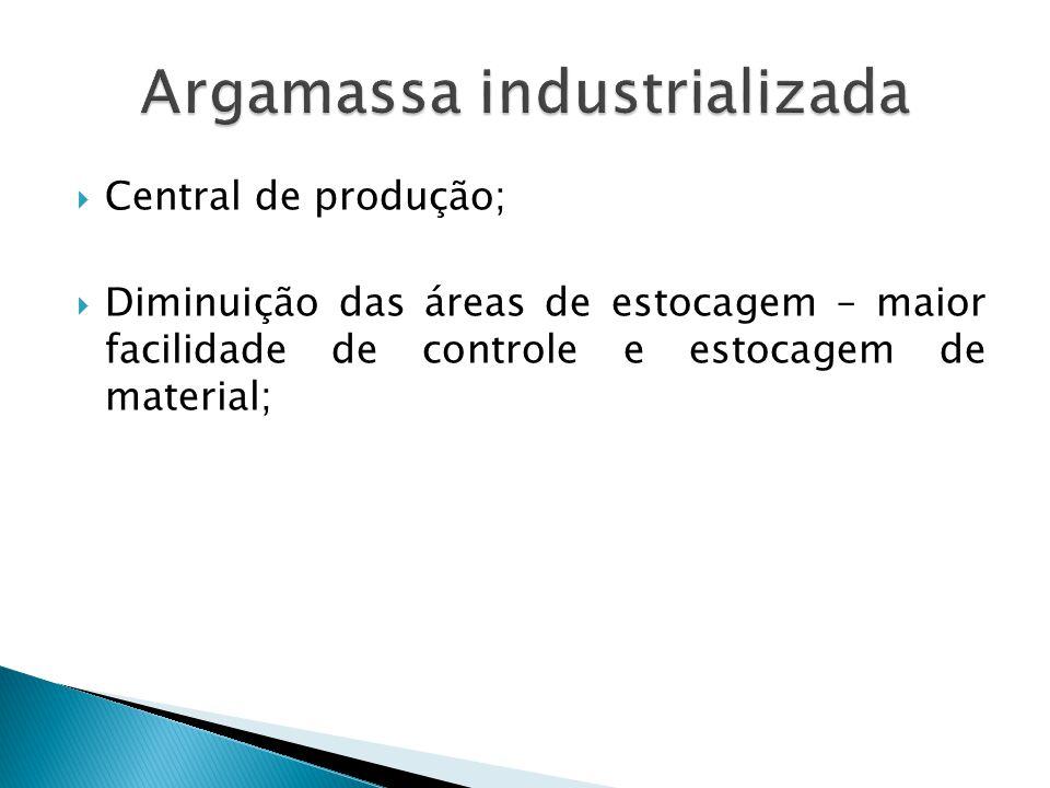 Central de produção; Diminuição das áreas de estocagem – maior facilidade de controle e estocagem de material;