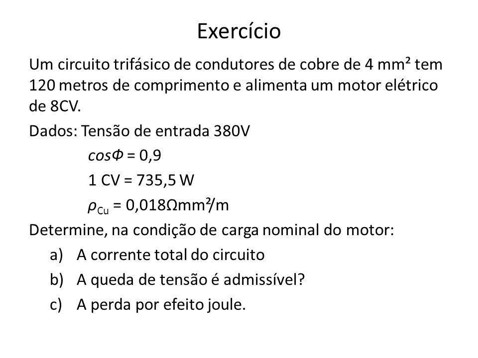 Exercício Um circuito trifásico de condutores de cobre de 4 mm² tem 120 metros de comprimento e alimenta um motor elétrico de 8CV.
