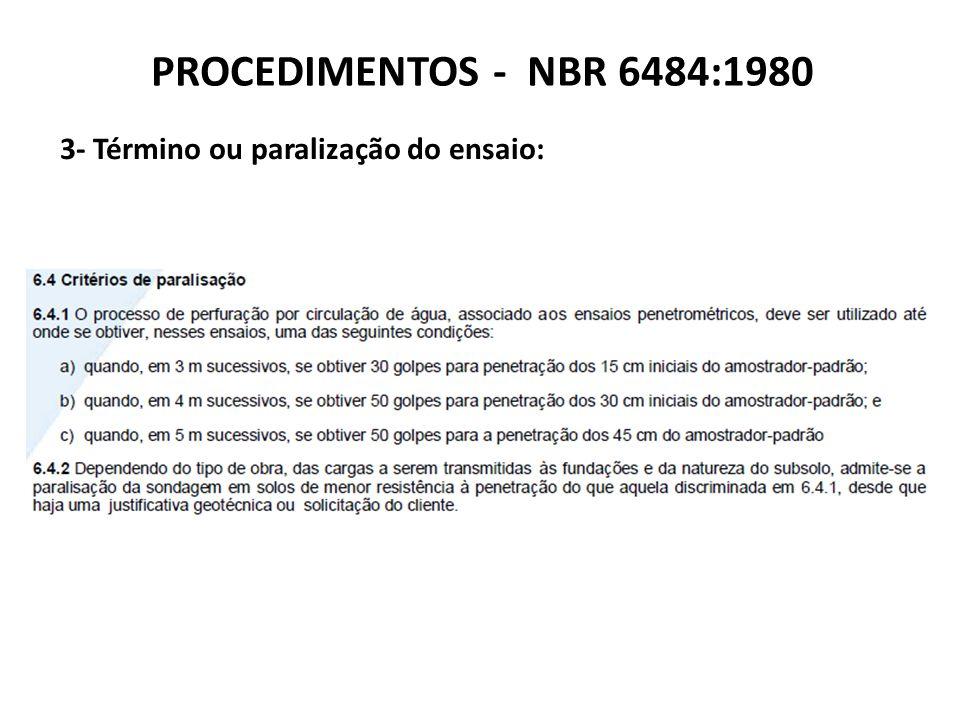 PROCEDIMENTOS - NBR 6484:1980 3- Término ou paralização do ensaio: