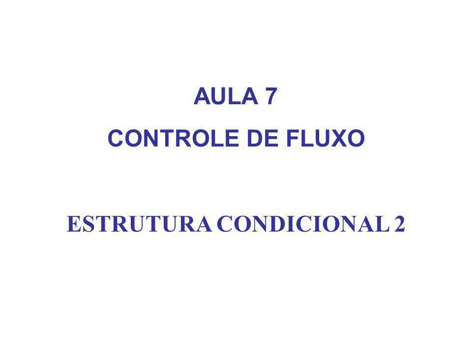 AULA 7 CONTROLE DE FLUXO ESTRUTURA CONDICIONAL 2