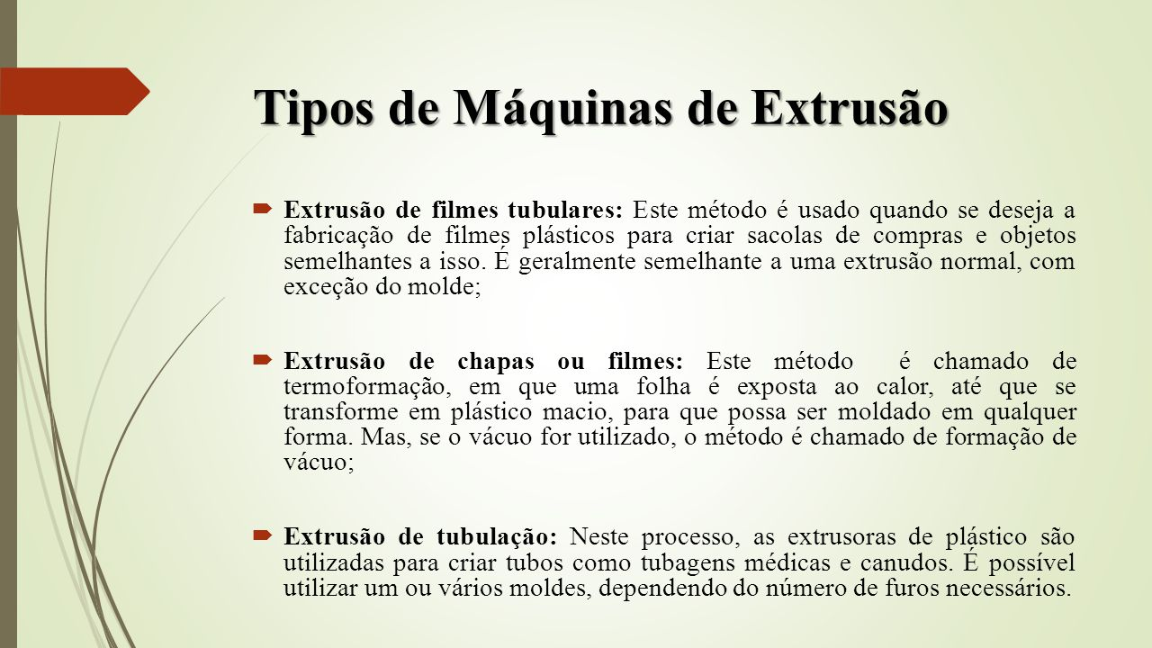 Tipos de Máquinas de Extrusão Extrusão de filmes tubulares: Este método é usado quando se deseja a fabricação de filmes plásticos para criar sacolas d