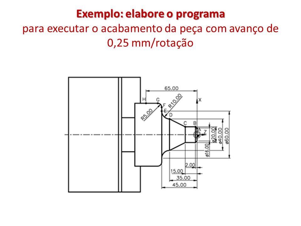 Exemplo: elabore o programa Exemplo: elabore o programa para executar o acabamento da peça com avanço de 0,25 mm/rotação
