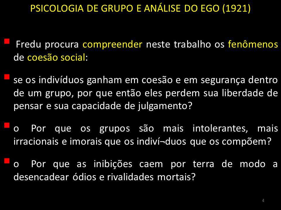 PSICOLOGIA DE GRUPO E ANÁLISE DO EGO (1921) Fredu procura compreender neste trabalho os fenômenos de coesão social: se os indivíduos ganham em coesão e em segurança dentro de um grupo, por que então eles perdem sua liberdade de pensar e sua capacidade de julgamento.