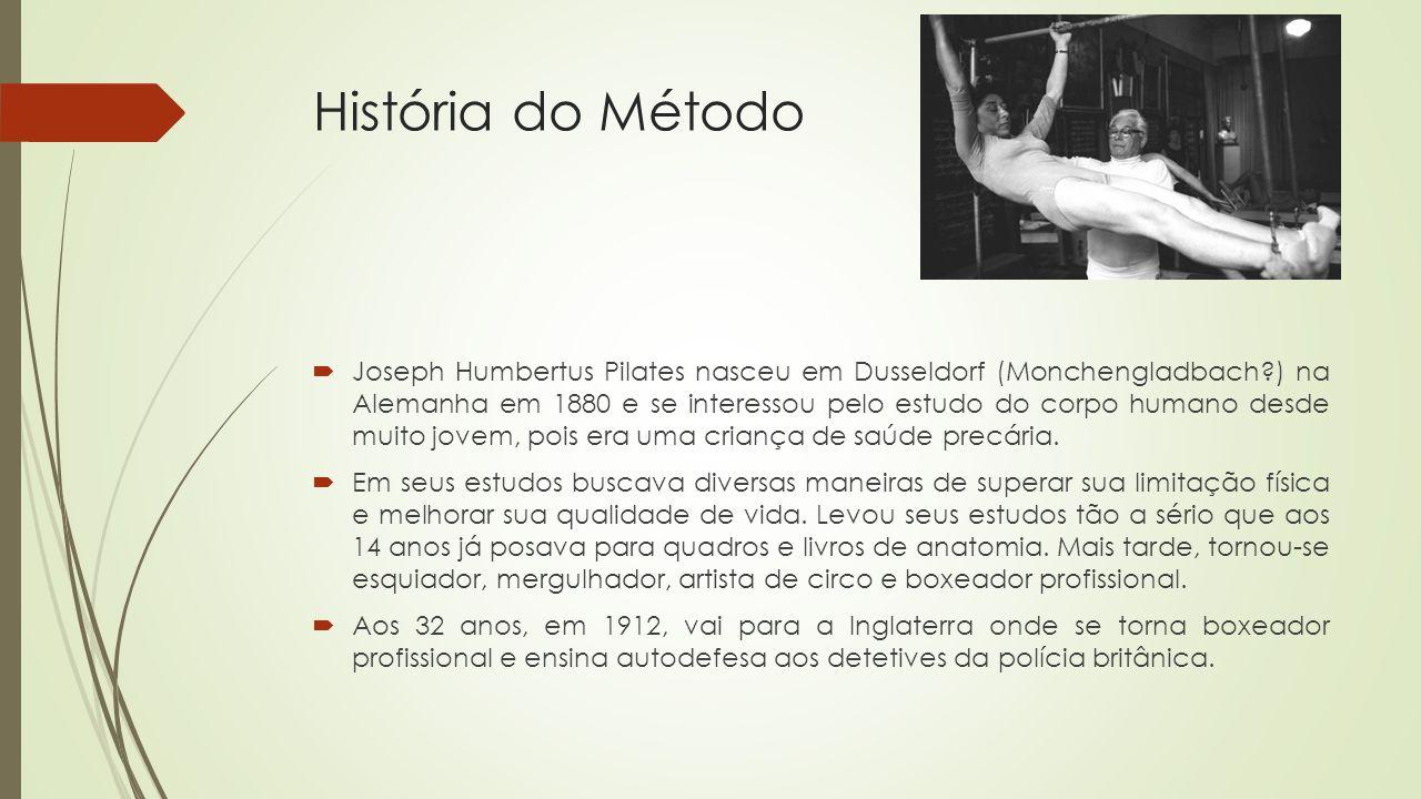 História do Método Joseph Humbertus Pilates nasceu em Dusseldorf (Monchengladbach?) na Alemanha em 1880 e se interessou pelo estudo do corpo humano desde muito jovem, pois era uma criança de saúde precária.