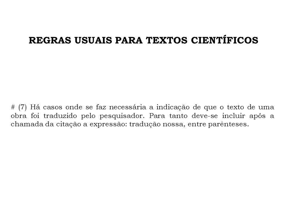 REGRAS USUAIS PARA TEXTOS CIENTÍFICOS # (7) Há casos onde se faz necessária a indicação de que o texto de uma obra foi traduzido pelo pesquisador. Par