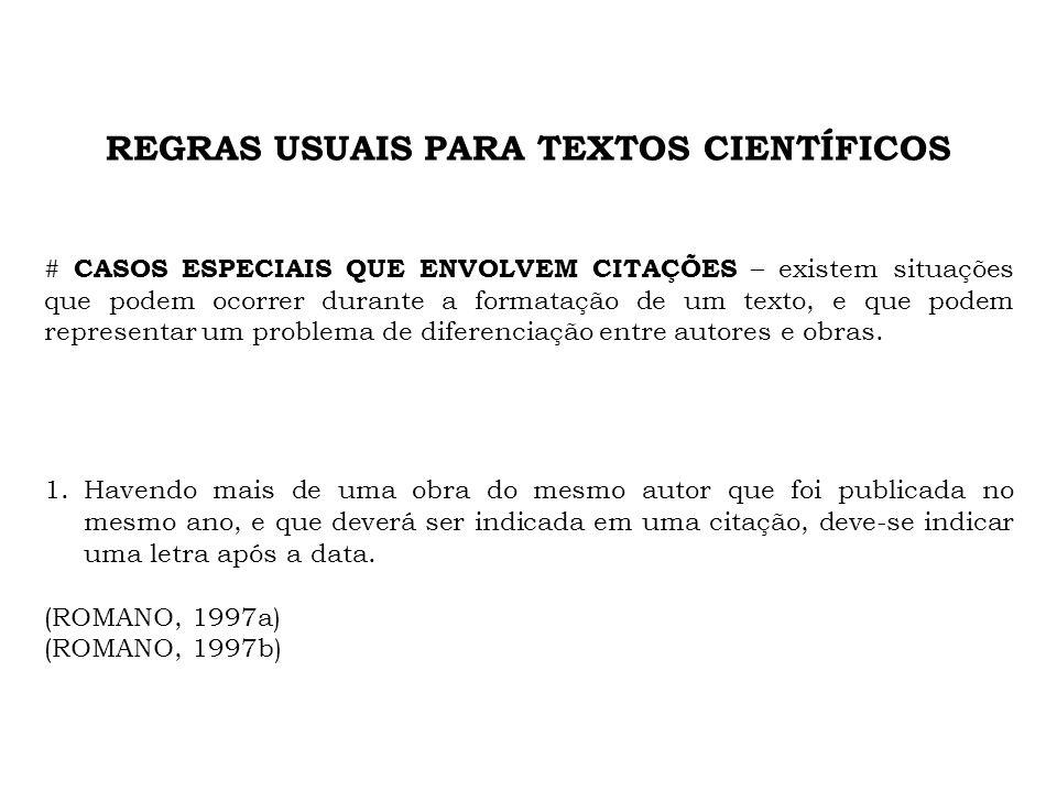 REGRAS USUAIS PARA TEXTOS CIENTÍFICOS # CASOS ESPECIAIS QUE ENVOLVEM CITAÇÕES – existem situações que podem ocorrer durante a formatação de um texto,