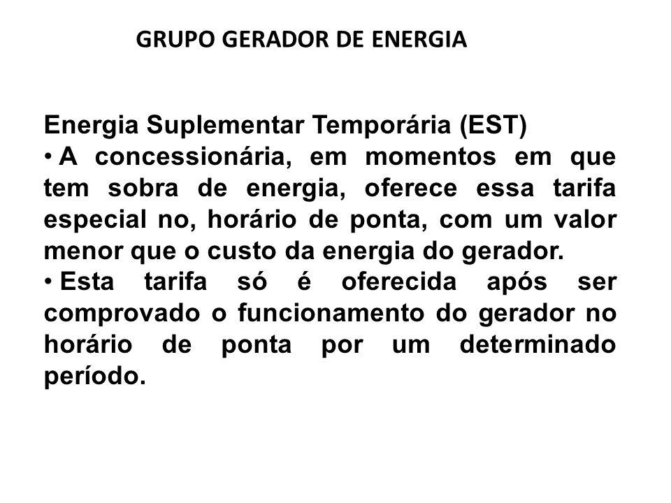 GRUPO GERADOR DE ENERGIA Energia Suplementar Temporária (EST) A concessionária, em momentos em que tem sobra de energia, oferece essa tarifa especial