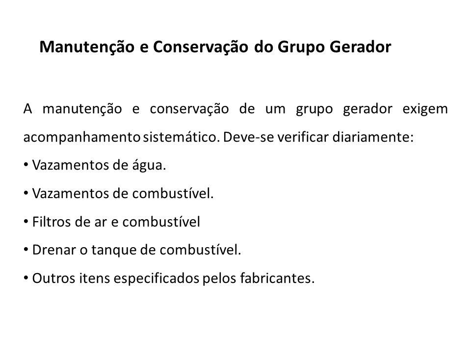 Manutenção e Conservação do Grupo Gerador A manutenção e conservação de um grupo gerador exigem acompanhamento sistemático. Deve-se verificar diariame