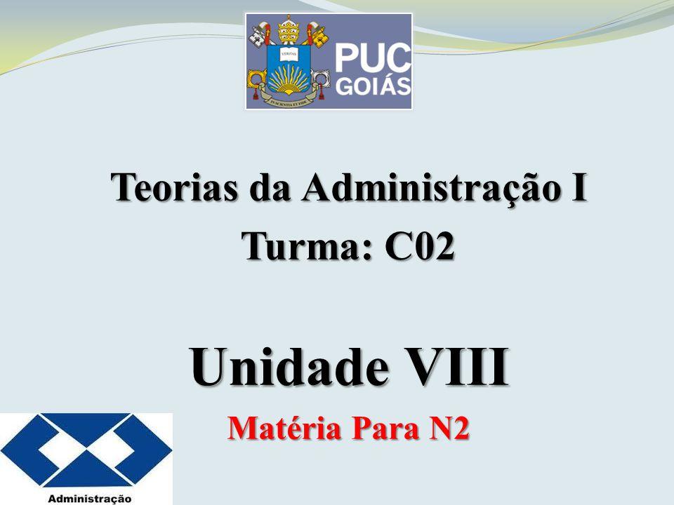 Teorias da Administração I Turma: C02 Unidade VIII Matéria Para N2