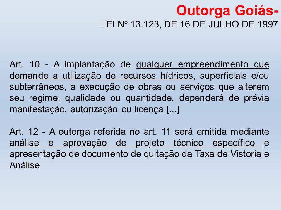 Outorga Goiás- LEI Nº 13.123, DE 16 DE JULHO DE 1997 Art. 10 - A implantação de qualquer empreendimento que demande a utilização de recursos hídricos,